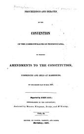 Proceedings and Debates of the Convention of the Commonwealth of Pennsylvania: To Propose Amendments to the Constitution, Commenced ... at Harrisburg, on the Second Day of May, 1837, Volume 2