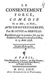 Le consentement forcé: comédie en un acte, en prose, avec un divertissement