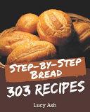 303 Step-by-Step Bread Recipes