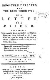 Imposture detected & the dead i.e. George Whitefield vindicated in a letter to a friend containing ... strictures on the false and libellous harangue lately delivered by Mr J. Wesley upon his laying the first stone of his new Dissenting Meeting-House, near the City Road