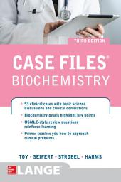 Case Files Biochemistry 3/E: Edition 3