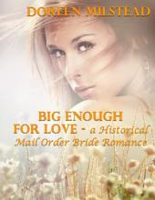 Big Enough for Love – a Historical Mail Order Bride Romance
