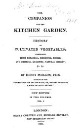 The Companion for the Kitchen Garden: History of Cultivated Vegetables; Comprising Their Botanical, Medicinal, Edible and Chemical Qualities; Natural History ...