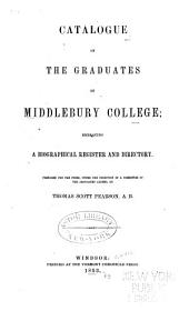 Catalogue of the Graduates of Middlebury College: Embracing a Biographical Register and Directory