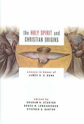 The Holy Spirit and Christian Origins: Essays in Honor of James D. G. Dunn