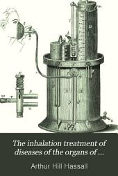 The Inhalation Treatment of Diseases of the Organs of Respiration Including Consumption