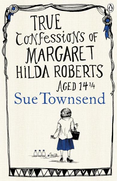 True Confessions of Margaret Hilda Roberts Aged 14 1   4