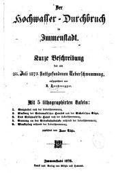 Der Hochwasser-Durchbruch in Immenstadt: Kurze Beschreibung der am 28. Juli 1873 stattgefundenen Ueberschwemmung, aufgezeichnet ; Mit 5 lithographierten Tafeln ...