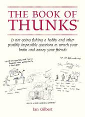 The Book of Thunks: Is not going fishing a hobby? And other possibly impossible questions to stretch your brain and annoy your friends