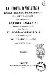 La grotta d'Adelberga ballo grande fantastico in 2 parti e 6 quadri del coreografo Antonio Pallerini