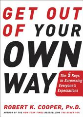 Get Out of Your Own Way: The 5 Keys to Surpassing Everyone's Expectations