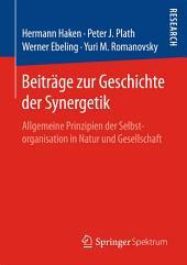 Beiträge zur Geschichte der Synergetik: Allgemeine Prinzipien der Selbstorganisation in Natur und Gesellschaft