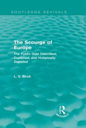 The Scourge of Europe (Routledge Revivals): The Public Debt Described, Explained, and Historically Depicted