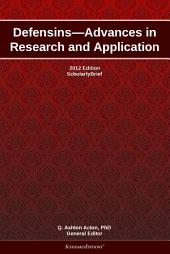 Defensins—Advances in Research and Application: 2012 Edition: ScholarlyBrief