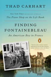 Finding Fontainebleau : An American Boy in France