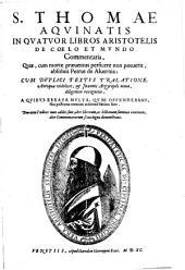 S. Thomae Aquinatis In quatuor libros Aristotelis De caelo, et mundo commentaria