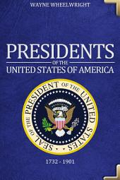Presidents of the United States of America: 1732 – 1901