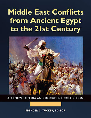Middle East Conflicts from Ancient Egypt to the 21st Century  An Encyclopedia and Document Collection  4 volumes