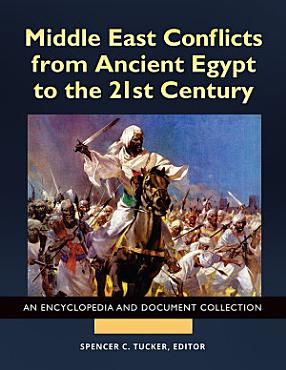 Middle East Conflicts from Ancient Egypt to the 21st Century  An Encyclopedia and Document Collection  4 volumes  PDF