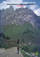 La valle degli specchi di pietra: Storia esplorativa inedita della Val di Mello