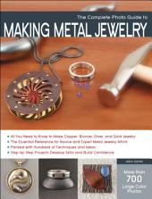 The Complete Photo Guide to Making Metal Jewelry