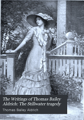The Writings of Thomas Bailey Aldrich: The Stillwater tragedy