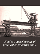 Henley's encyclopædia of practical engineering and allied trades: a practical and indispensable work of reference for the mechanical engineer, designer, draftsman, shop superintendent, foreman and machinist ...