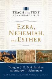 Ezra, Nehemiah, and Esther (Teach the Text Commentary Series)