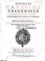N. Caussini ... De eloquentia sacra et humana libri XVI. Editio tertia ... locupletata, cum ... indicibus, etc