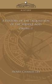 A History of the Inquisition of the Middle Ages: Volume 2