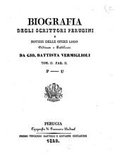Biografia degli scrittori perugini e notizie delle opere loro ordinate e pubblicate da Gio. Battista Vermiglioli. Tom. 1. par. 1. [-2. parte 2.]: P-U, Volume 2