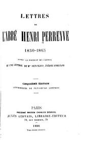 Lettres de l'abbé Henri Perreyve, 1850-1865: avec le portrait de l'auteur et une lettre de Dupanloup, évêque d'Orleans