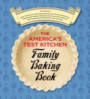 The America s Test Kitchen Family Baking Book Book