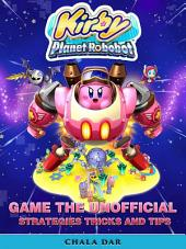 Kirby Planet Robobot Game the Unofficial Strategies Tricks and Tips