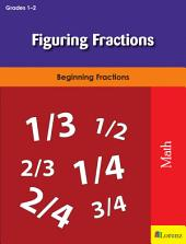 Figuring Fractions: Beginning Fractions