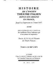 Histoire de l'ancien théâtre italien depuis son origine en France, jusqu'à sa suppression en l'année 1697 suivie des extraits ou canevas des meilleures pièces italiennes qui n'ont jamais été imprimées: De 1667 à 1674