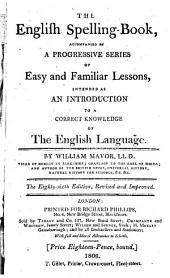 The English Spelling-book: Accompanied by a Progressiv Series of Easy and Familiar Lessons, Intended as an Introduction to a Correct Knowledge of the English Language