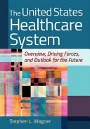 The United States Healthcare System  Overview  Driving Forces  and Outlook for the Future