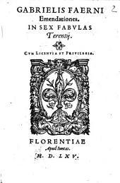P. Terentii Comoediae: In eas comoedias emendationum libri VI, Item de versibus Comicis liber I, Fragmentum Eographii interpretis in easdem fabulas. Gabrielis Faerni Emendationes In Sex Fabulas Terentii. 2