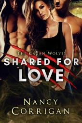 Shared for Love: Shifter Romance: The Kagans