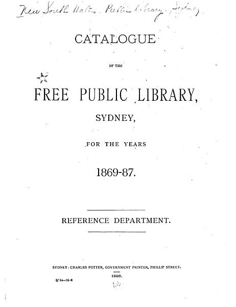 Download Catalogue of the Free Public Library  Sydney  for the Years 1869 87 Book