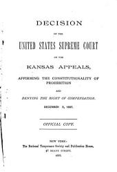 Decision of the United States Supreme Court on the Kansas Appeals, Affirming the Constitutionality of Prohibition and Denying the Right of Compensation: December 5, 1887