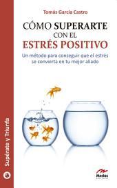 Cómo superarte con el estrés positivo: Guía práctica