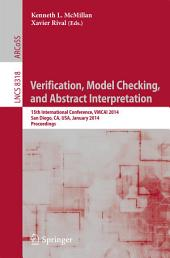 Verification, Model Checking, and Abstract Interpretation: 15th International Conference, VMCAI 2014, San Diego, CA, USA, January 19-21, 2014, Proceedings