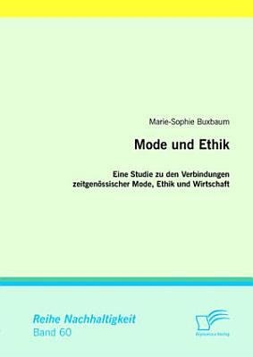 Mode und Ethik  Eine Studie zu den Verbindungen zeitgen  ssischer Mode  Ethik und Wirtschaft PDF