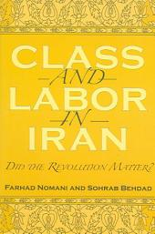 Class And Labor in Iran: Did the Revolution Matter?