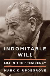 Indomitable Will (Enhanced Edition): LBJ in the Presidency