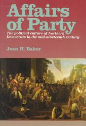 Affairs of Party: The Political Culture of Northern Democrats in the Mid-nineteenth Century