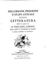 Dell'origine, progressi e stato attuale d'ogni letteratura: Dell'origine, de'progressi, e dello stato attuale d'ogni letteratura