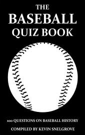 The Baseball Quiz Book: 100 Questions on Baseball History